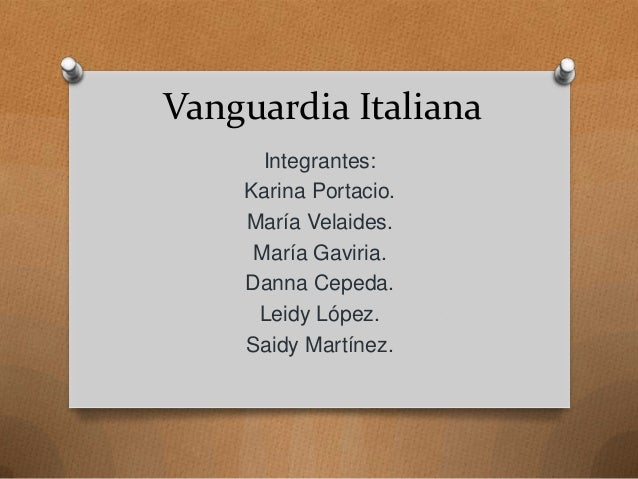 Vanguardia Italiana Integrantes: Karina Portacio. María Velaides. María Gaviria. Danna Cepeda. Leidy López. Saidy Martínez.