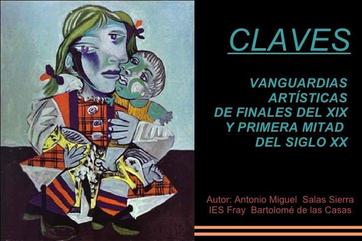 VANGUARDIAS  ARTÍSTICAS  DE FINALES DEL XIX  Y PRIMERA MITAD  DEL SIGLO XX CLAVES Autor: Antonio Miguel  Salas Sierra IES ...
