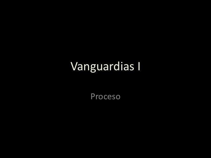 Vanguardias I<br />Proceso<br />
