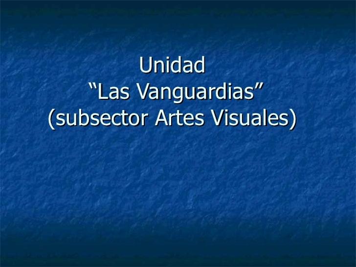"""Unidad  """"Las Vanguardias"""" (subsector Artes Visuales)"""