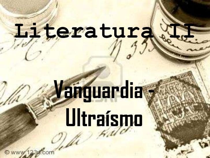 Literatura II<br />Vanguardia -Ultraísmo<br />