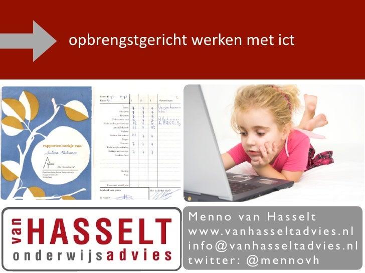 opbrengstgerichtwerkenmetict                     Menno van Hasselt                 w w w. v a n h a s s e l t a d v i e...