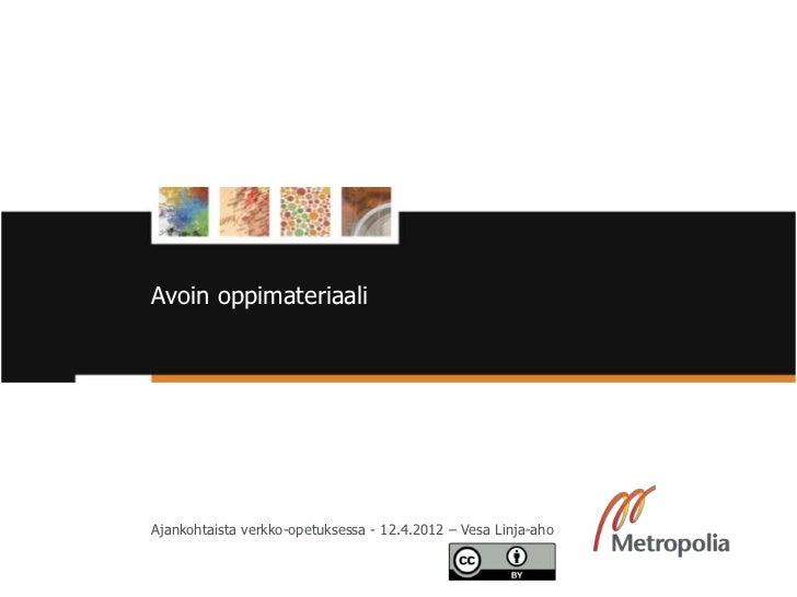 Avoin oppimateriaali          Ajankohtaista verkko-opetuksessa - 12.4.2012 – Vesa Linja-aho12/4/12                        ...