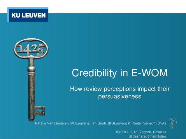 Credibility in E-WOM How review perceptions impact their persuasiveness Natalie Van Hemelen (KULeuven), Tim Smits (KULeuve...
