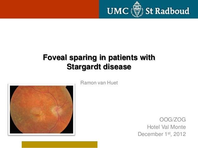 Foveal sparing in patients with      Stargardt disease          Ramon van Huet                                   OOG/ZOG  ...