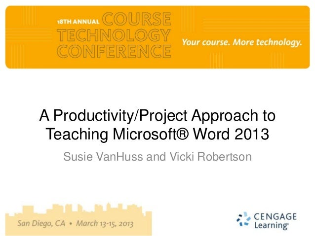 A Productivity/Project Approach to Teaching Microsoft® Word 2013   Susie VanHuss and Vicki Robertson