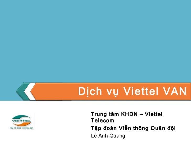 Dịch vụ Viettel VAN Trung tâm KHDN – Viettel Telecom Tập đoàn Viễn thông Quân đội Lê Anh Quang