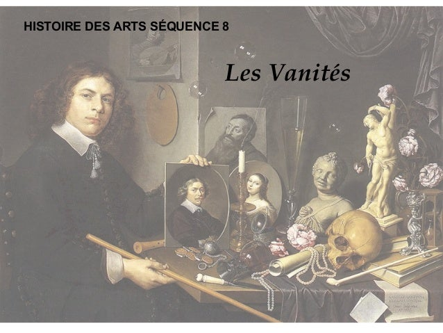 HISTOIRE DES ARTS SÉQUENCE 8 Vanité des vanités, tout est vanité.