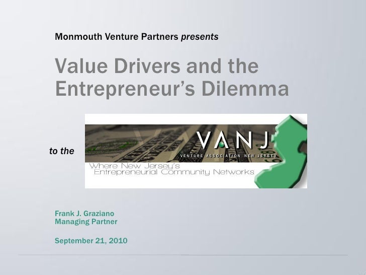 Monmouth Venture Partners presents Value Drivers and the Entrepreneur's Dilemmato the Frank J. Graziano Managing Partner S...