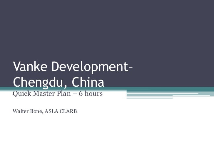 Vanke Development–Chengdu, ChinaQuick Master Plan – 6 hoursWalter Bone, ASLA CLARB