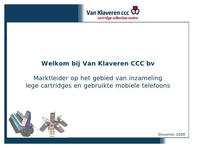 Welkom bij Van Klaveren CCC bv     Marktleider op het gebied van inzameling lege cartridges en gebruikte mobiele telefoons...
