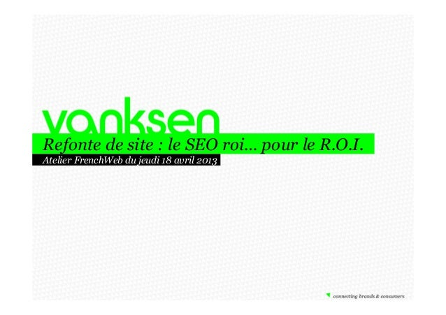 Refonte de site : le SEO roi… pour le R.O.I. Atelier FrenchWeb du jeudi 18 avril 2013