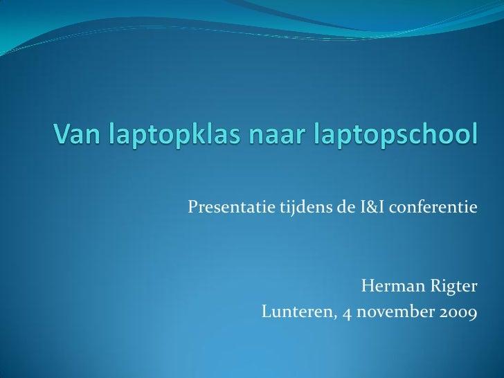 Presentatie tijdens de I&I conferentie                         Herman Rigter          Lunteren, 4 november 2009