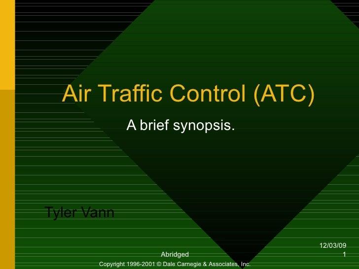Air Traffic Control (ATC) A brief synopsis. Tyler Vann Copyright 1996-2001 © Dale Carnegie & Associates, Inc.