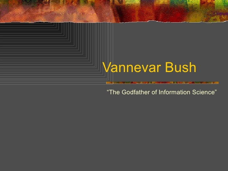 "Vannevar Bush "" The Godfather of Information Science"""