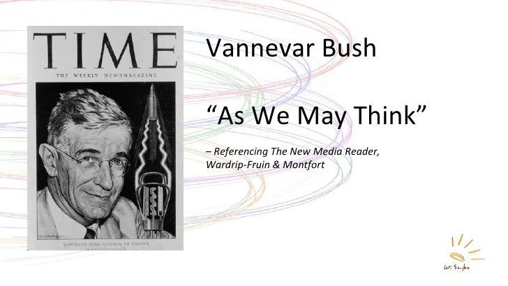 "Vannevar Bush "" As We May Think"" –  Referencing The New Media Reader,  Wardrip-Fruin & Montfort"