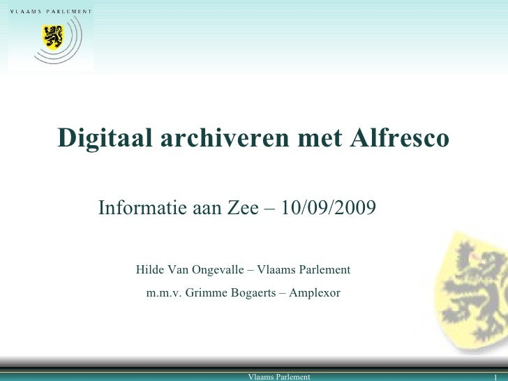 Digitaal archiveren met Alfresco Vlaams Parlement Hilde Van Ongevalle – Vlaams Parlement m.m.v. Grimme Bogaerts – Amplexor...