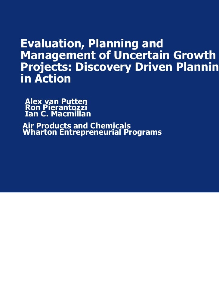 Evaluation, Planning andManagement of Uncertain GrowthProjects: Discovery Driven Planningin ActionAlex van PuttenRon Piera...