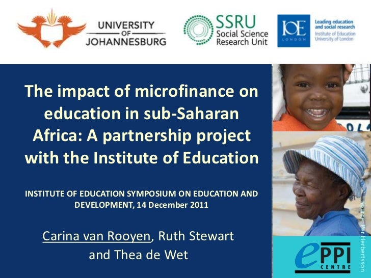 The impact of microfinance on  education in sub-Saharan Africa: A partnership projectwith the Institute of EducationINSTIT...