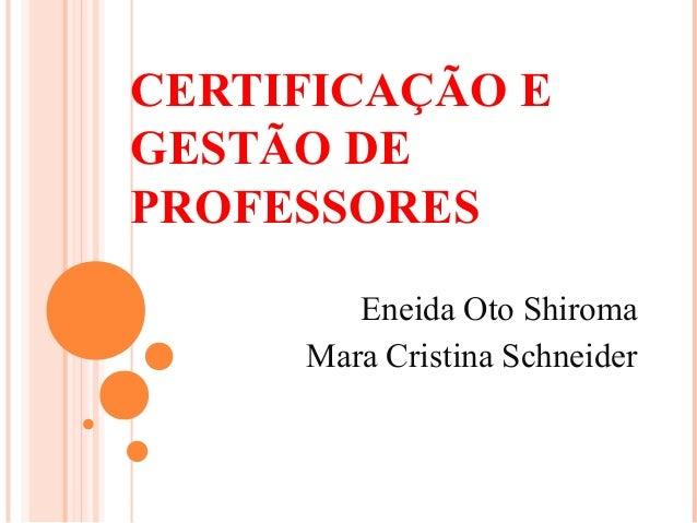 CERTIFICAÇÃO E GESTÃO DE PROFESSORES Eneida Oto Shiroma Mara Cristina Schneider