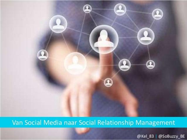 Van Social Media naar Social Relationship Management @Kel_83 | @SoBuzzy_BE