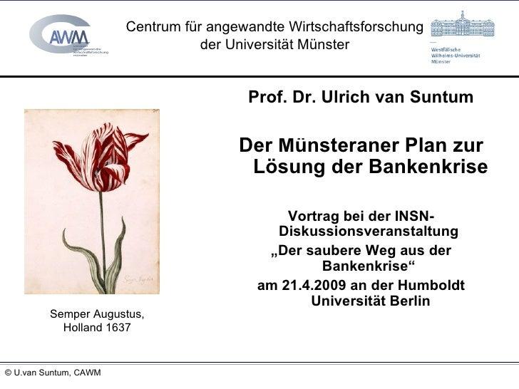 <ul><li>Prof. Dr. Ulrich van Suntum </li></ul><ul><li>Der Münsteraner Plan zur Lösung der Bankenkrise </li></ul><ul><li>Vo...