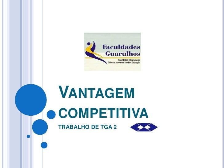 VANTAGEMCOMPETITIVATRABALHO DE TGA 2
