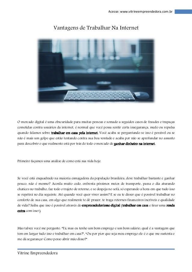 Vitrine Empreendedora  Acesse: www.vitrineempreendedora.com.br  Vantagens de Trabalhar Na Internet  O mercado digital é um...