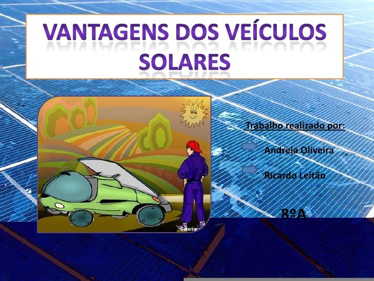 Vantagens dos veículos <br />solares<br />Trabalho realizado por:<br />Andreia Oliveira<br />Ricardo Leitão<br />8ºA <br />