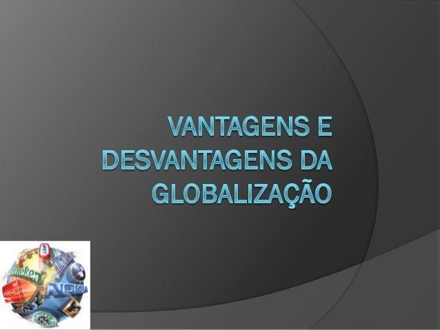Vantagens e desvantagens da globalização