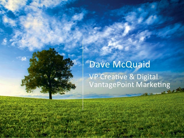 Dave	   McQuaid	    VP	   Crea0ve	   &	   Digital	    VantagePoint	   Marke0ng
