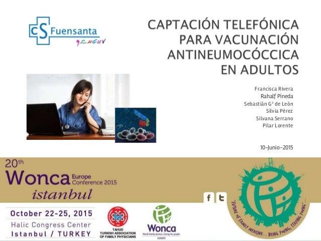 1 Francisca Rivera Rahalf Pineda Sebastián Gª de León Silvia Pérez Silvana Serrano Pilar Lorente 10-Junio-2015