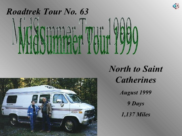 Roadtrek Tour No. 63 MidSummer Tour 1999 North to Saint Catherines August 1999 9 Days 1,137 Miles