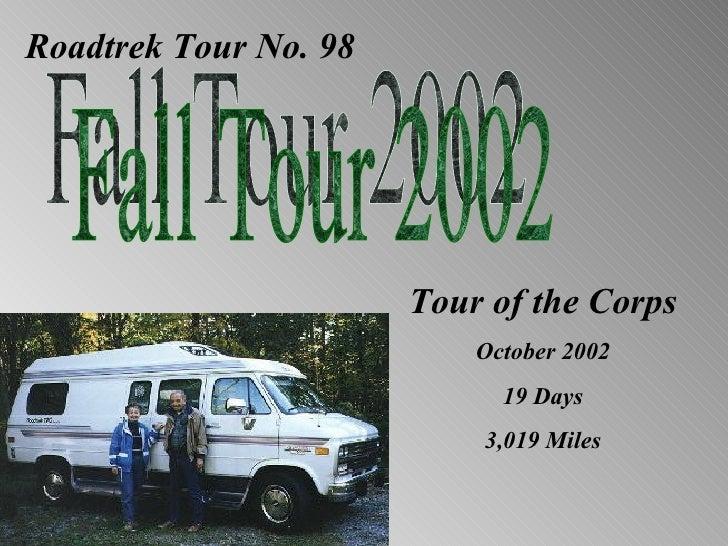 Roadtrek Tour No. 98                            Tour of the Corps                            October 2002                 ...