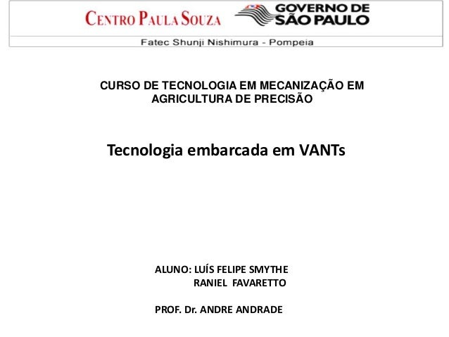 CURSO DE TECNOLOGIA EM MECANIZAÇÃO EM AGRICULTURA DE PRECISÃO Tecnologia embarcada em VANTs ALUNO: LUÍS FELIPE SMYTHE RANI...