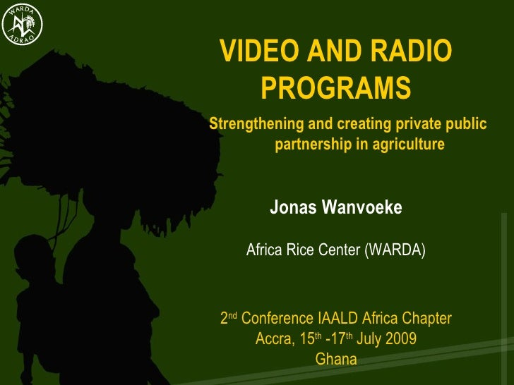 VIDEO AND RADIO PROGRAMS Strengthening and creating private public  partnership in agriculture  Jonas Wanvoeke Africa Rice...