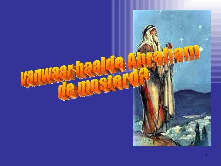 vanwaar haalde Abraham de mosterd?