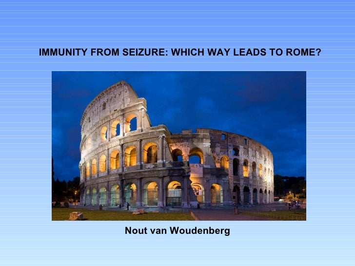 IMMUNITY FROM SEIZURE: WHICH WAY LEADS TO ROME? Nout van Woudenberg
