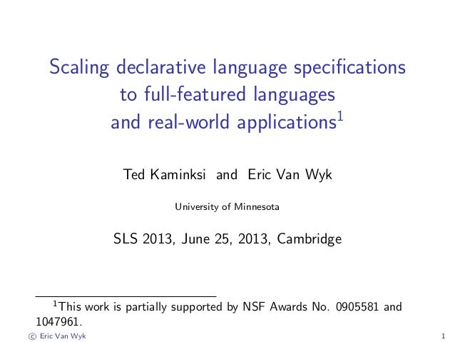 Scaling declarative language specifications to full-featured languages and real-world applications1 Ted Kaminksi and Eric V...