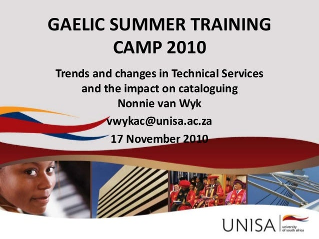 GAELIC SUMMER TRAINING CAMP 2010 Trends and changes in Technical Services and the impact on cataloguing Nonnie van Wyk vwy...