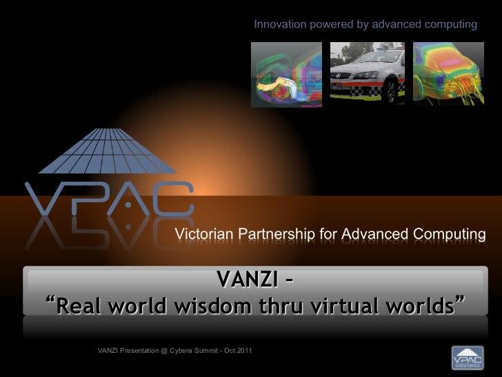 "VANZI –""Real world wisdom thru virtual worlds""    VANZI Presentation @ Cybera Summit - Oct 2011"
