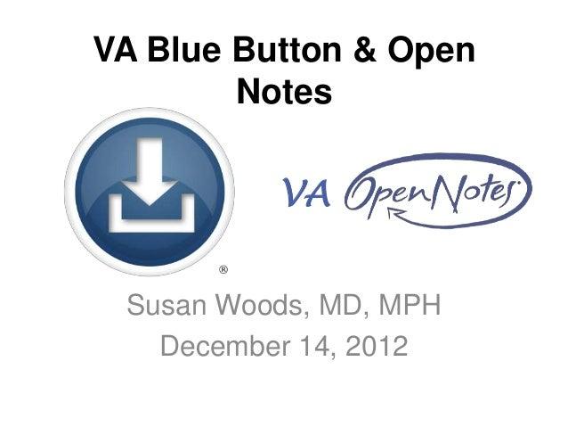 VA Blue Button & Open        Notes          VA Susan Woods, MD, MPH   December 14, 2012