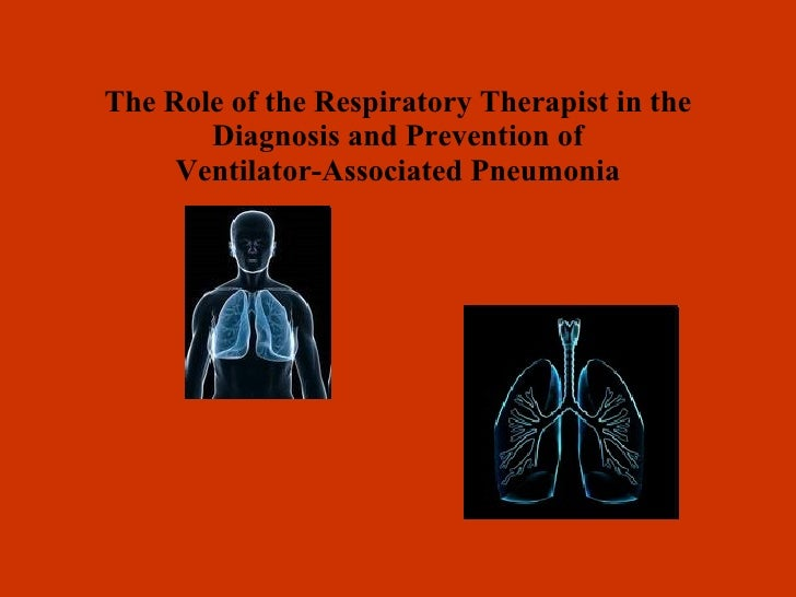 The Role of the Respiratory Therapist in the Diagnosis and Prevention of Ventilator-Associated Pneumonia