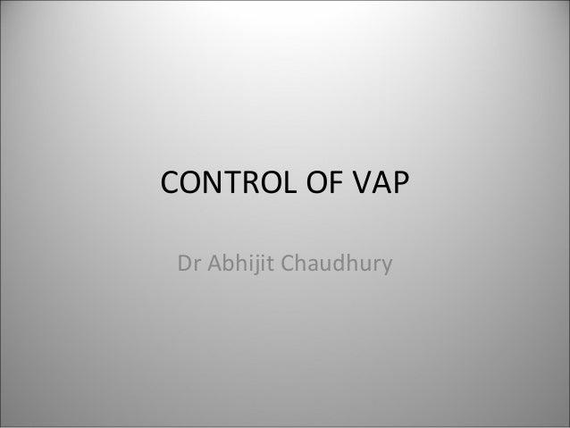 CONTROL OF VAP Dr Abhijit Chaudhury