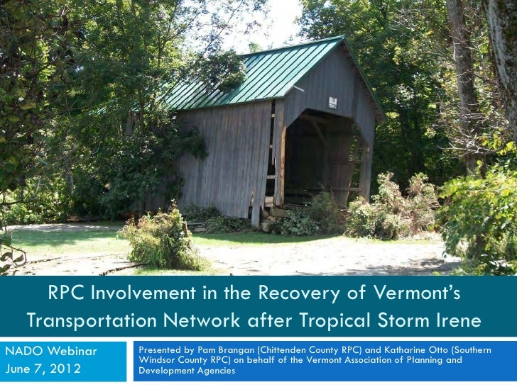 RPC Involvement in the Recovery of Vermont's  Transportation Network after Tropical Storm IreneNADO Webinar   Presented by...