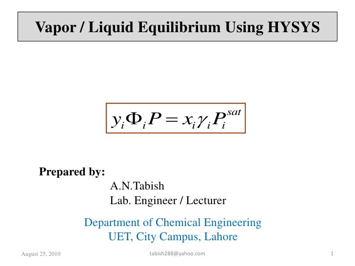 August 26, 2010<br />1<br />Vapor / Liquid Equilibrium Using HYSYS<br />Prepared by:<br />A.N.Tabish<br />		Lab. Engineer ...