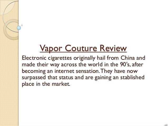 Vapor Couture ReviewElectronic cigarettes originally hail from China andmade their way across the world in the 90′s, after...