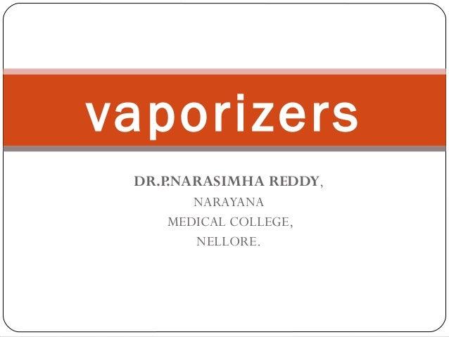 vaporizers DR.P.NARASIMHA REDDY, NARAYANA MEDICAL COLLEGE, NELLORE.