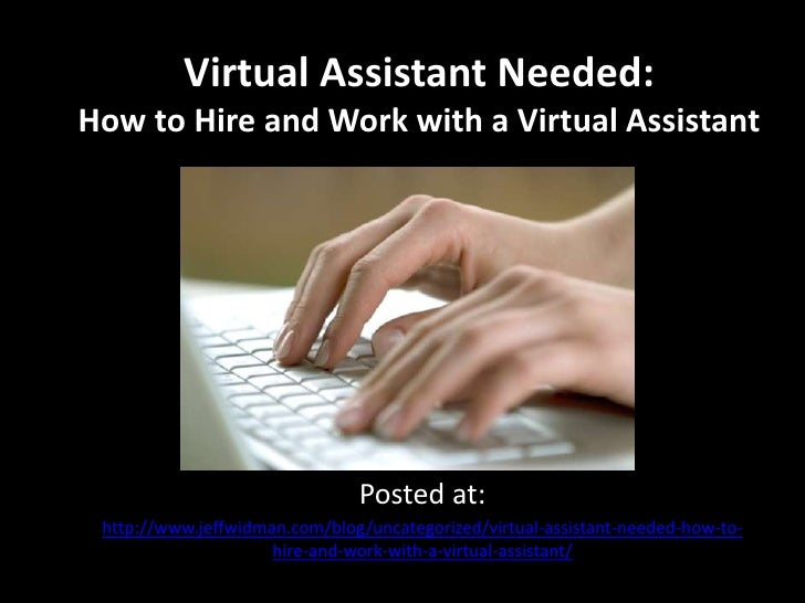Virtual Assistant Needed: How to Hire and Work with a Virtual Assistant<br />Posted at: <br />http://www.jeffwidman.com/bl...