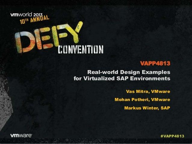 Real-world Design Examples for Virtualized SAP Environments Vas Mitra, VMware Mohan Potheri, VMware Markus Winter, SAP VAP...